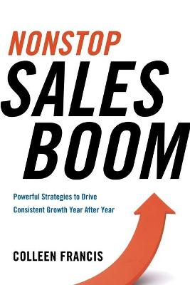 Nonstop Sales Boom: Powerful Strategies to Drive Consistent Growth Year After Year: Powerful Strategies to Drive Consistent Growth Year After Year