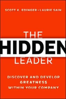 The Hidden Leader: Discover and Develop Greatness Within Your Company: Discover and Develop Greatness Within Your Company