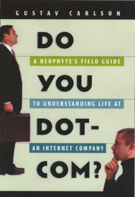 Do You Dot-com?: A Neophyte's Field Guide to Understanding Life at an Internet Company