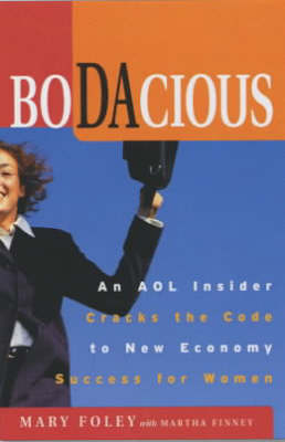 Bodacious: An AOL Insider Cracks the Code to New-economy Success for Women