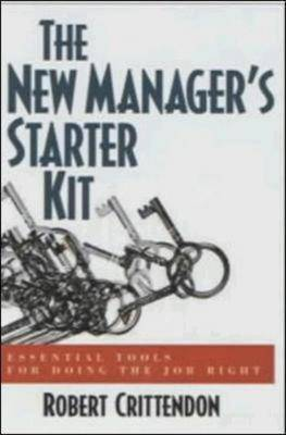 The New Manager's Starter Kit: Essential Tools for Doing the Job Right
