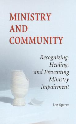 Ministry and Community: Recognizing, Healing, and Preventing Ministry Impairment