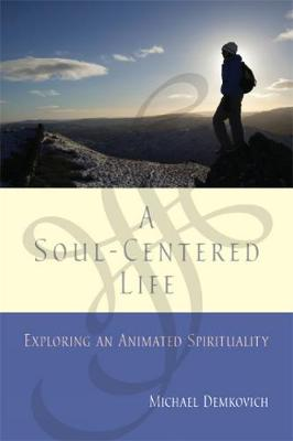 A Soul-Centered Life: Exploring an Animated Spirituality