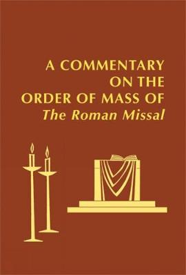 A Commentary on the Order of Mass of The Roman Missal : A New English Translation