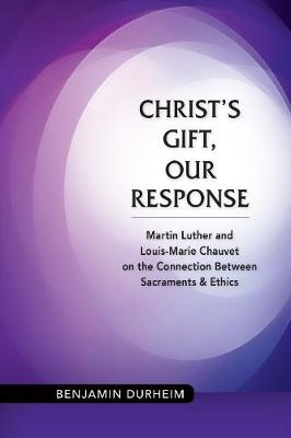 Christ's Gift, Our Response: Martin Luther and Louis-Marie Chauvet on the Connection Between Sacraments and Ethics