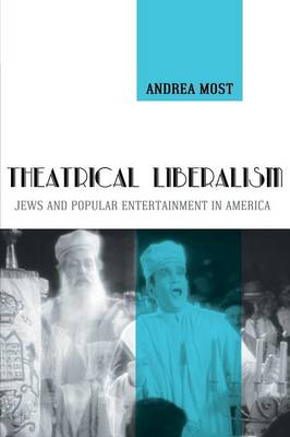 Theatrical Liberalism: Jews and Popular Entertainment in America