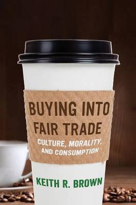 Buying into Fair Trade: Culture, Morality, and Consumption