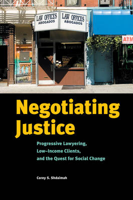 Negotiating Justice: Progressive Lawyering, Low-Income Clients, and the Quest for Social Change