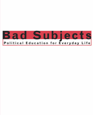 Bad Subjects: Political Education for Everyday Life