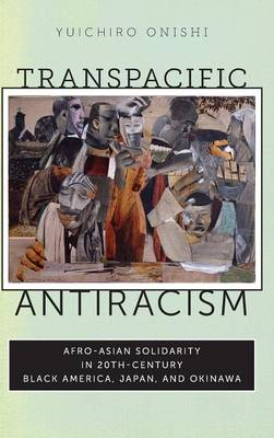 Transpacific Antiracism: Afro-Asian Solidarity in 20th-Century Black America, Japan, and Okinawa