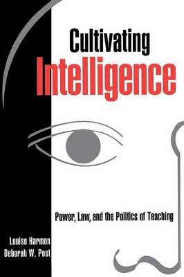 Cultivating Intelligence: Power, Law, and the Politics of Teaching