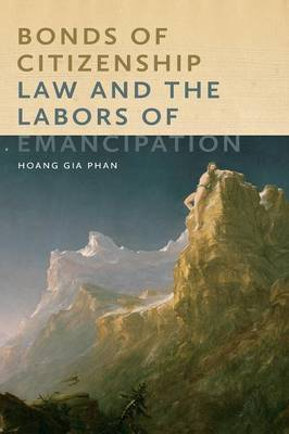 Bonds of Citizenship: Law and the Labors of Emancipation