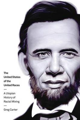 The United States of the United Races: A Utopian History of Racial Mixing