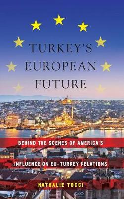 Turkey's European Future: Behind the Scenes of America's Influence on EU-Turkey Relations