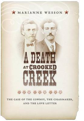 A Death at Crooked Creek: The Case of the Cowboy, the Cigarmaker, and the Love Letter