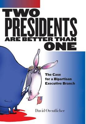 Two Presidents Are Better Than One: The Case for a Bipartisan Executive Branch