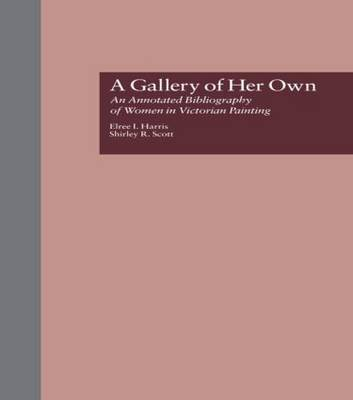 A Gallery of Her Own: An Annotated Bibliography of Women in Victorian Painting