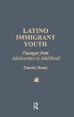 Latino Immigrant Youth: Passages from Adolescence to Adulthood