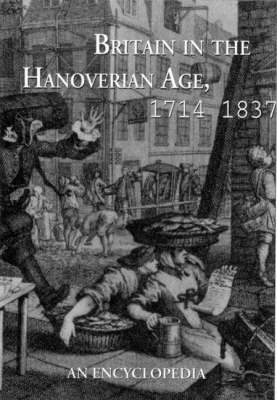 Britain in the Hanoverian Age, 1714-1837: An Encyclopaedia