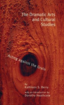 The Dramatic Arts and Cultural Studies: Educating against the Grain
