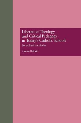 Liberation Theology and Critical Pedagogy in Today's Catholic Schools: Social Justice in Action