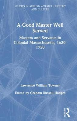 A Good Master Well Served: Masters and Servants in Colonial Massachusetts, 1620-1750