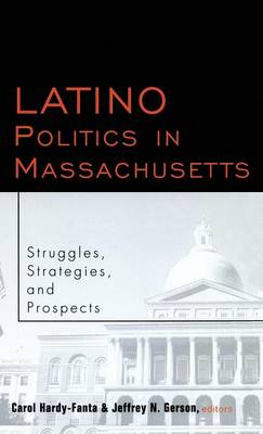 Latino Politics in Massachusetts: Struggles, Strategies and Prospects