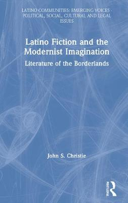 Latino Fiction and the Modernist Imagination: Literature of the Borderlands