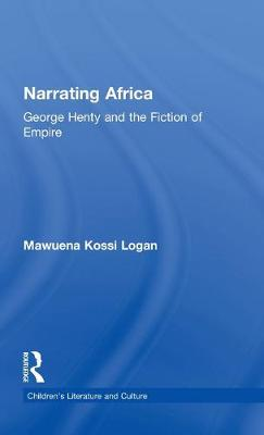 Narrating Africa: George Henty and the Fiction of Empire