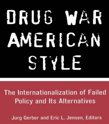 Drug War, American Style: The Internationalization of Failed Policy and its Alternatives