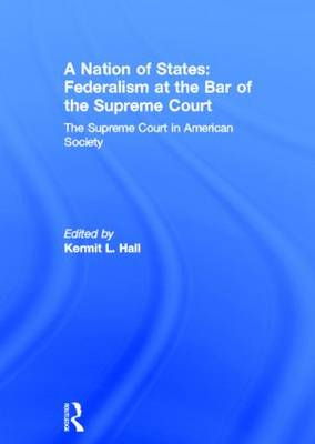 A Nation of States: Federalism at the Bar of the Supreme Court: The Supreme Court in American Society