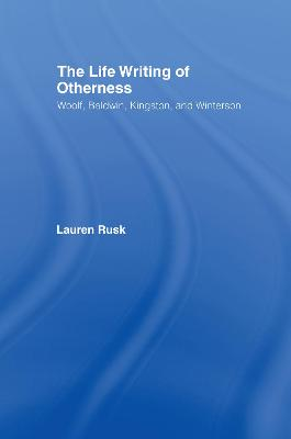 The Life Writing of Otherness: Woolf, Baldwin, Kingston, and Winterson