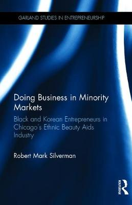 Doing Business in Minority Markets: Black and Korean Entrepreneurs in Chicago's Ethnic Beauty Aids Industry