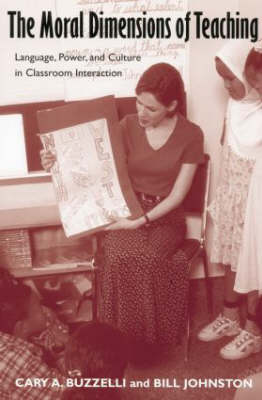 The Moral Dimensions of Teaching: Language, Power, and Culture in Classroom Interaction