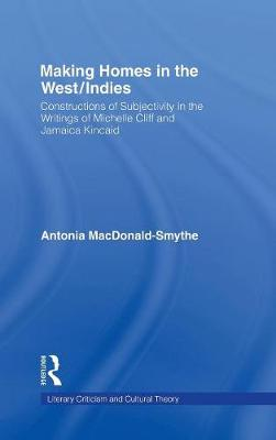 Making Homes in the West/Indies: Constructions of Subjectivity in the Writings of Michelle Cliff and Jamaica Kincaid