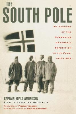 """The South Pole: An Account of the Norwegian Antarctic Expedition in the """"Fram"""", 1910-1912"""