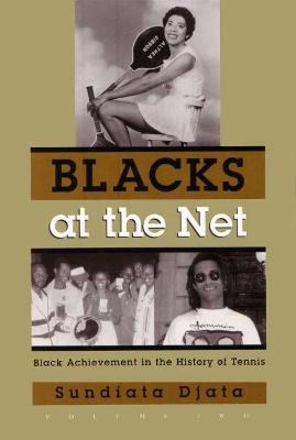 Blacks At the Net: Black Achievement in the History of Tennis, Vol. II