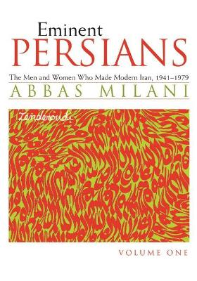 Eminent Persians: The Men and Women Who Made Modern Iran, 1941-1979: v. 1 & 2
