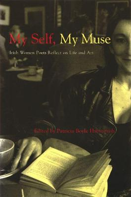 My Self, My Muse: Irish Women Poets Reflect on Life and Art