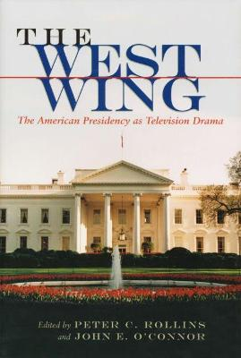 "The ""West Wing"": The American Presidency as Television Drama"