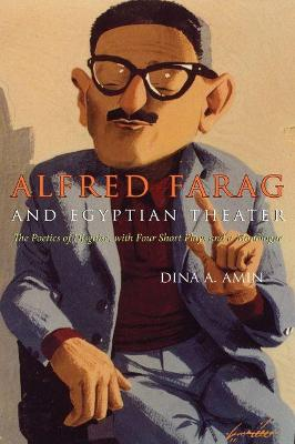 Alfred Farag Egyptian Theater: The Poetics of Disguise, with Four Short Plays and a Monologue