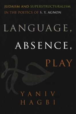 Language, Absence, Play: Judaism and Superstructuralism in the Poetics of S. Y. Agnon