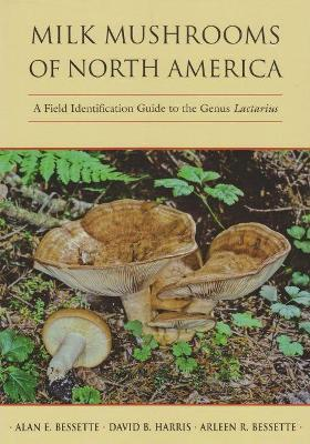 Milk Mushrooms of North America: A Field Identification Guide to the Genus Lactarius