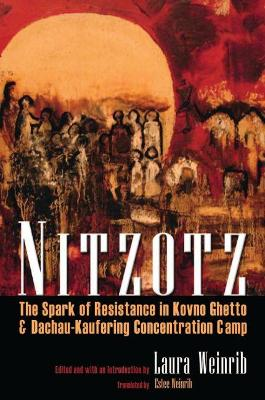 Nitzotz: The Spark of Resistance in Kovno Ghetto and Dachau-Kaufering Concentration Camp