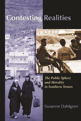 Contesting Realities: Public Sphere and Morality in Southern Yemen