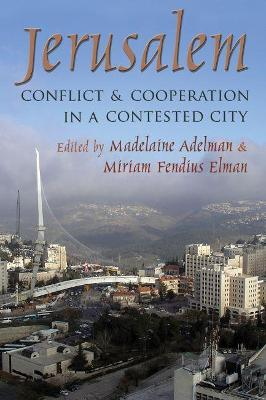 Jerusalem: Conflict and Cooperation in a Contested City