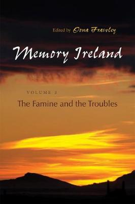 Memory Ireland: Volume 3: Famine and the Troubles