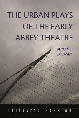 The Urban Plays of the Early Abbey Theatre: Beyond O'Casey