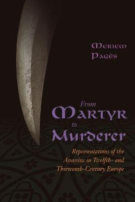 From Martyr to Murderer: Representations of the Assassins in Twelfth- and Thirteenth-Century Europe