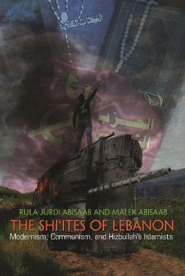 The Shi'ites of Lebanon: Modernism, Communism, and Hizbullah's Islamists